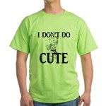 I Don't Do Cute - Cat Green T-Shirt