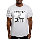 I Don't Do Cute - Cat Light T-Shirt