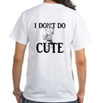 I Don't Do Cute - Cat White T-Shirt