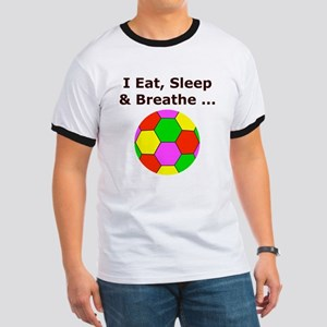 Soccer Eat Sleep Breathe Ringer T