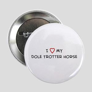 I Love Dole Trotter Horse Button