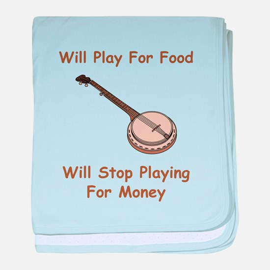Banjo Stop Playing For Money baby blanket