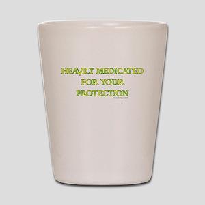 HEAVILY MEDICATED Shot Glass