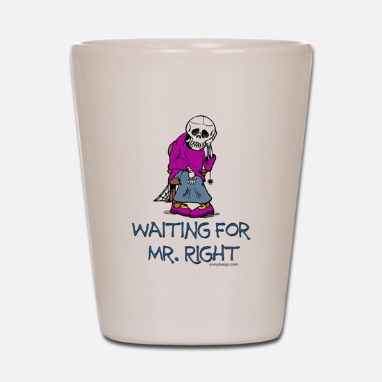 Waiting for Mr.Right Shot Glass