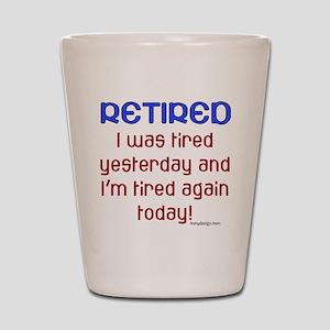 Retired & Tired Shot Glass