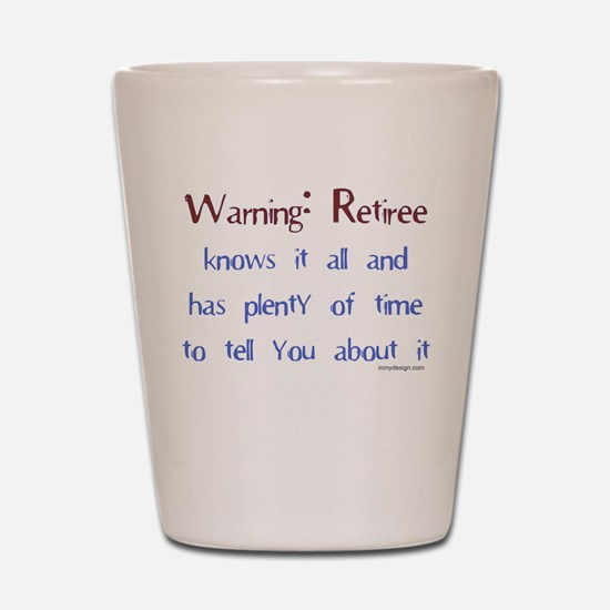 Warning: Retiree.. Shot Glass