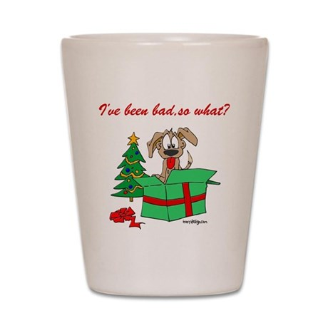 I've been bad,so what? Shot Glass