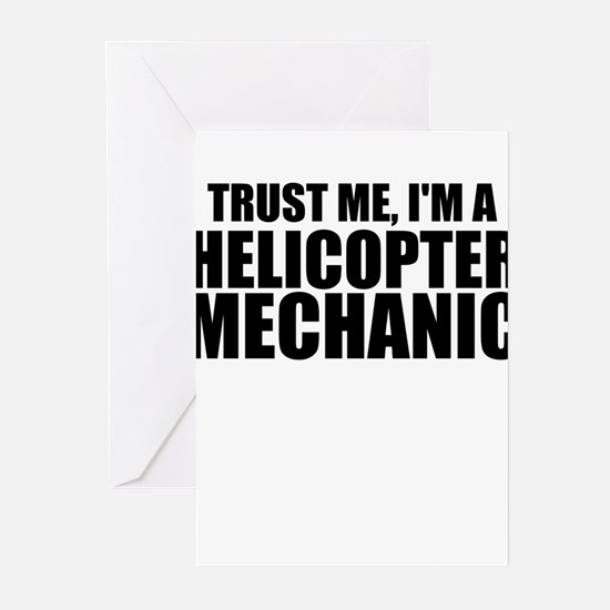 Trust Me, I'm A Helicopter Mechanic Greeting C