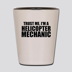 Trust Me, I'm A Helicopter Mechanic Shot Glass