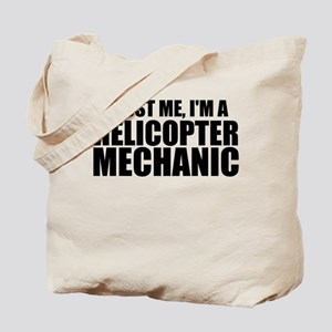 Trust Me, I'm A Helicopter Mechanic Tote Bag