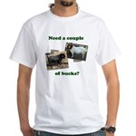 Need A Couple of Bucks White T-Shirt