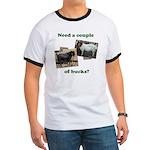 Need A Couple of Bucks Ringer T