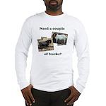 Need A Couple of Bucks Long Sleeve T-Shirt