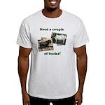 Need A Couple of Bucks Light T-Shirt