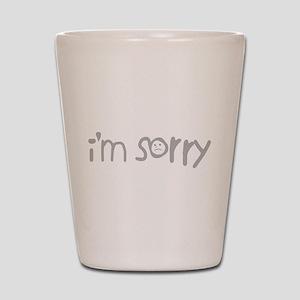 I'm Sorry Shot Glass