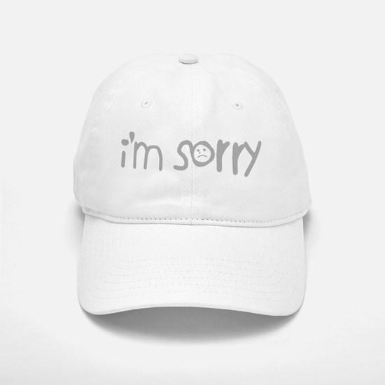 I'm Sorry Baseball Baseball Cap