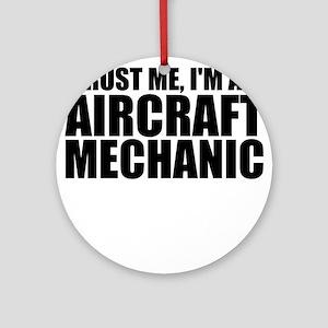 Trust Me, I'm An Aircraft Mechanic Round Ornam