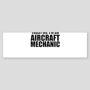 Trust Me, I'm An Aircraft Mechanic Bumper Stic