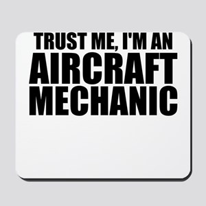 Trust Me, I'm An Aircraft Mechanic Mousepad