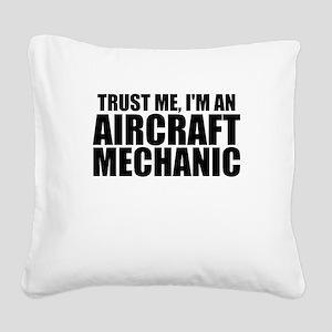 Trust Me, I'm An Aircraft Mechanic Square Canv
