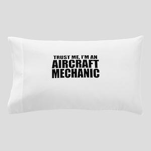 Trust Me, I'm An Aircraft Mechanic Pillow Case