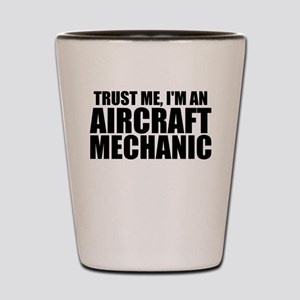 Trust Me, I'm An Aircraft Mechanic Shot Glass