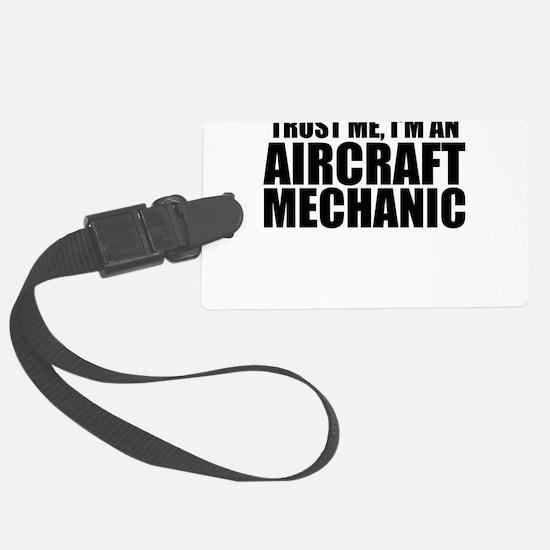 Trust Me, I'm An Aircraft Mechanic Luggage Tag