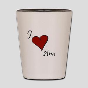 I love Ana Shot Glass