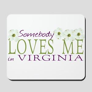 Somebody Loves Me in Virginia Mousepad