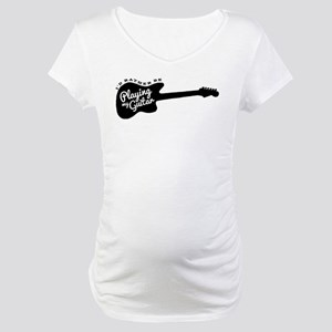 I'd Rather Be Playing My Guitar Maternity T-Shirt