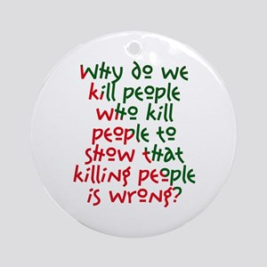 Why Do We Kill People... Ornament (Round)