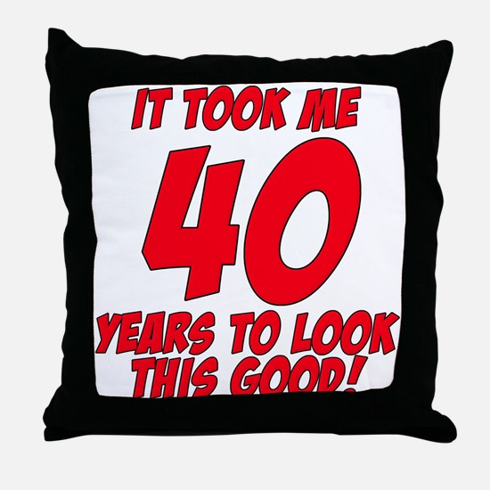 It Took Me 40 Years To Look This Good Throw Pillow