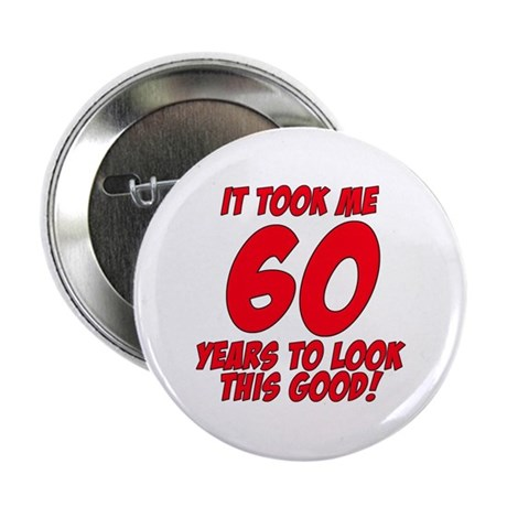 """It Took Me 60 Years To Look This Good 2.25"""" Button"""