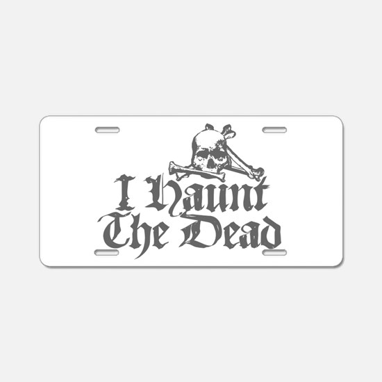 I Haunt The Dead Aluminum License Plate