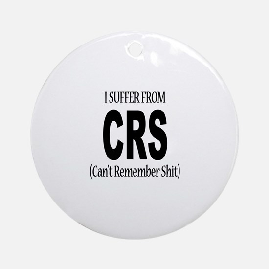 I Suffer From CRS Ornament (Round)