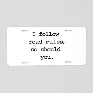 I follow road rules, so shoul Aluminum License Pla