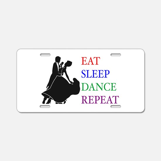 Eat Sleep Dance Aluminum License Plate