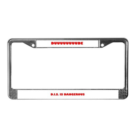 'DIS is Dangerous' License Plate Frame