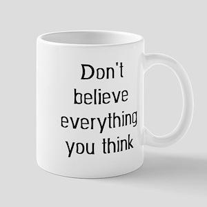 don't believe everything 11 oz Ceramic Mug