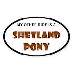 My Other Ride Is A Shetland Pony Oval Sticker