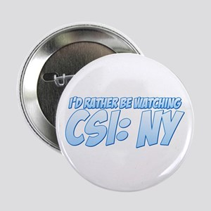 """I'd Rather Be Watching CSI: NY 2.25"""" Button"""