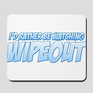 I'd Rather Be Watching Wipeou Mousepad
