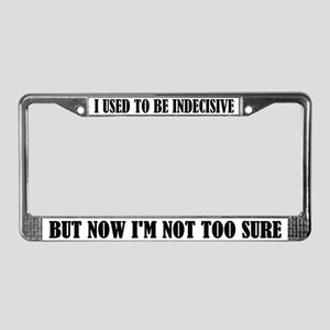 Funny Indecision Quote License Frame
