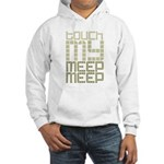 Touch My Meep Meep Hooded Sweatshirt