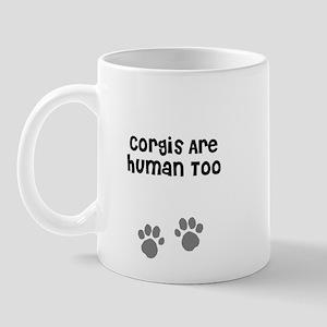 Corgis Are Human Too Mug