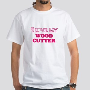 I love my Wood Cutter T-Shirt