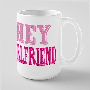 Hey Girlfriend Large Mug