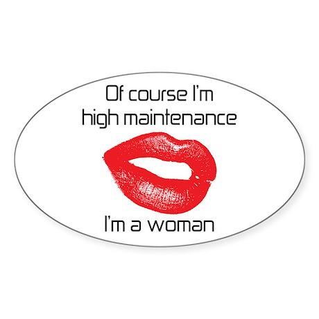 Of course Im high maintenanc Sticker (Oval)