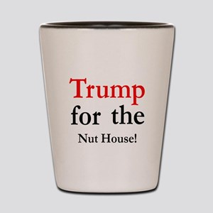 Trump for Nut house Shot Glass