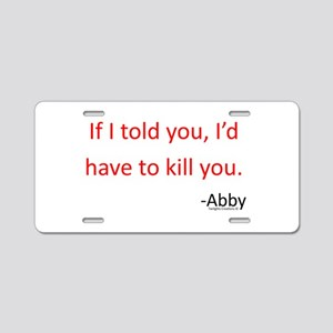 If I Told You Aluminum License Plate